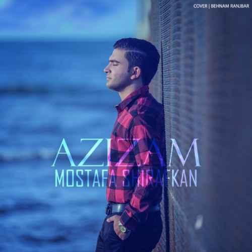 Mostafa Shirafkan Azizam - دانلود آهنگ جدید مصطفی شیرافکن بنام عزیزم