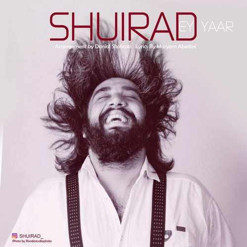 Shuirad Ey Yaar - دانلود آهنگ جدید شویراد بنام ای یار