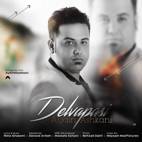 Aydin Ashkani Delvapasi - دانلود آهنگ جدید آیدین اشکانی بنام دلواپسی