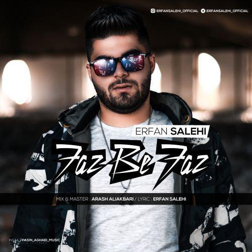Erfan Salehi - دانلود آهنگ جدید عرفان صالحی بنام فاز به فاز