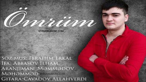 Ilham Abbasov - دانلود آهنگ آذری جدید ایلام عباسوف بنام عمروم