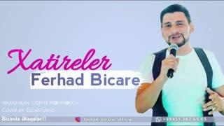 Ferhad Bicare Xatireler Agladir Meni 2019 - دانلود آهنگ آذری جدید فرهاد بیچاره بنام خاطرلر آغلاتی منی