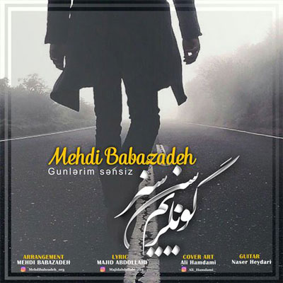 Mehdi Babazadeh Gunlarim Sansiz - دانلود آهنگ آذری جدید مهدی بابازاده بنام گونلریم سن سیز