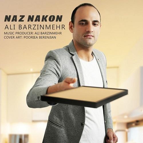 Ali Barzin Mehr Naz Nakon - دانلود آهنگ جدید علی برزین مهر بنام ناز نکن
