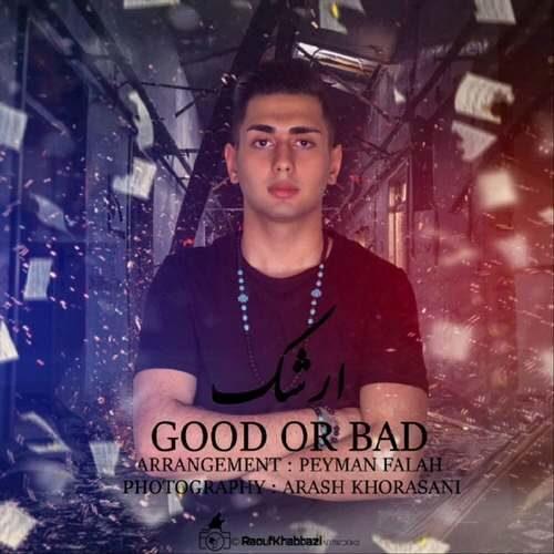 دانلود آهنگ جدید ارشک به نام Good Or Bad