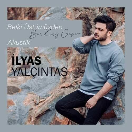 دانلود آهنگ جدید İlyas Yalçıntaş به نام Belki Üstümüzden Bir Kuş Geçer (Akustik)