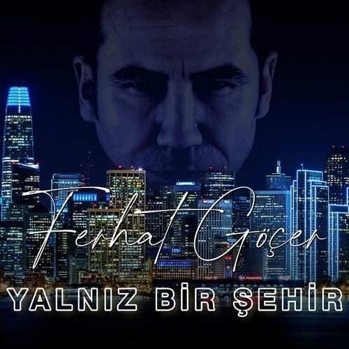 دانلود آلبوم جدید Ferhat Göçer به نام Yalnız Bir Şehir