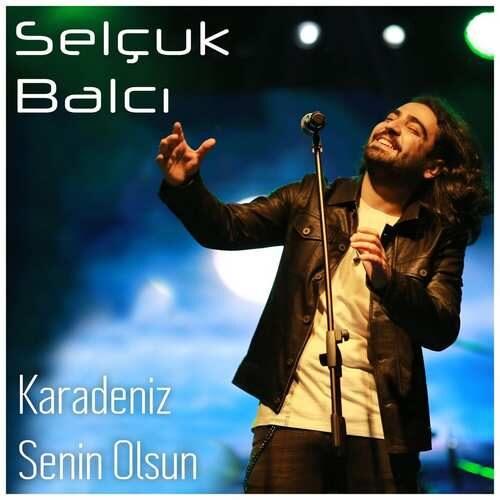 دانلود آهنگ جدید Selçuk Balcı به نام Karadeniz Senin Olsun