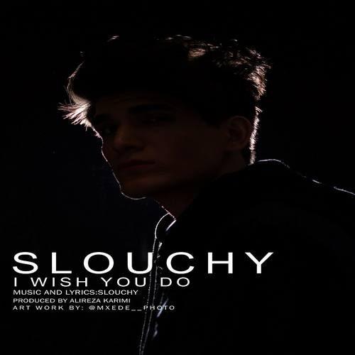 دانلود آهنگ جدید Slouchy به نام I Wish You Do