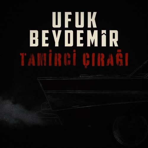 دانلود آهنگ جدید Ufuk Beydemir به نام Tamirci Çırağı