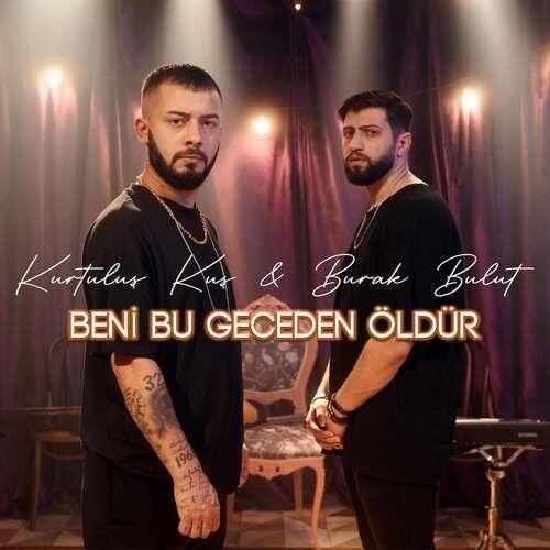 دانلود آهنگ جدید Kurtuluş Kuş Ft Burak Bulut به نام Beni Bu Geceden Öldür